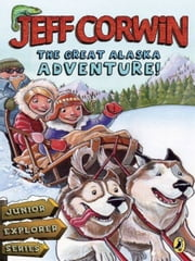 The Great Alaska Adventure! - Junior Explorer Series Book 2 ebook by Jeff Corwin