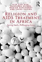 Religion and AIDS Treatment in Africa ebook by Hansjörg Dilger,Thera Rasing,Rijk van Dijk