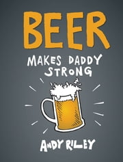 Beer Makes Daddy Strong ebook by Andy Riley
