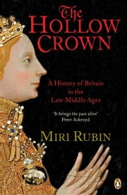 The Hollow Crown - A History of Britain in the Late Middle Ages (TPB) (GRP) ebook by Miri Rubin