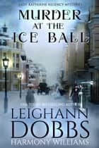 Murder at the Ice Ball ebook by Leighann Dobbs, Harmony Williams