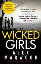 The Wicked Girls - An absolutely gripping, ripped-from-the-headlines psychological thriller ebook by Alex Marwood