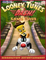 Looney Tunes Dash! Game Guide ebook by HiddenStuff Entertainment