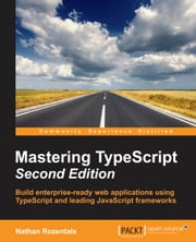 Mastering TypeScript - Second Edition ebook by Nathan Rozentals