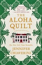 The Aloha Quilt - An Elm Creek Quilts Novel ebook by Jennifer Chiaverini