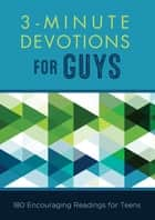 3-Minute Devotions for Guys - 180 Encouraging Readings for Teens ebook by Glenn Hascall