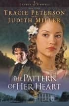 Pattern of Her Heart, The (Lights of Lowell Book #3) ebook by Tracie Peterson, Judith Miller