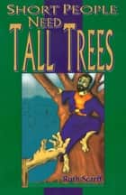 Short People Need Tall Trees ebook by Ruth Scarff