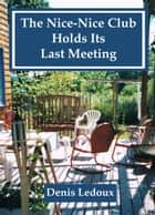 The Nice-Nice Club Holds Its Last Meeting ebook by Denis Ledoux