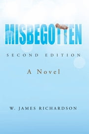 Misbegotten - A Novel ebook by W. James Richardson