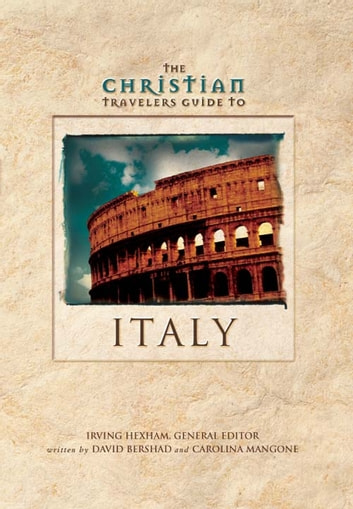 The Christian Travelers Guide to Italy ebook by David Bershad,Caroline Mangone,Irving Hexham
