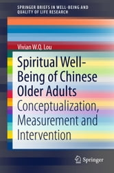 Spiritual Well-Being of Chinese Older Adults - Conceptualization, Measurement and Intervention ebook by Vivian W. Q. Lou