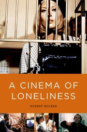 A Cinema of Loneliness ebook by Robert Kolker