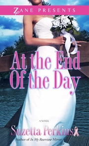 At the End of the Day - A Novel ebook by Suzetta Perkins