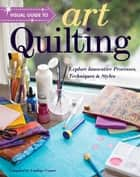 Visual Guide to Art Quilting - Explore Innovative Processes, Techniques & Styles ebook by Lindsay Conner