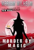Murder By Magic ebook by Meriam Wilhelm