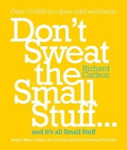 Don't Sweat the Small Stuff ebook by Richard Carlson, PhD
