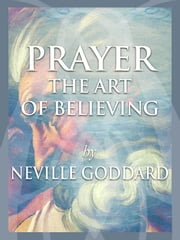 Prayer - The Art of Believing ebook by Neville Goddard