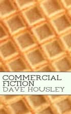 Commercial Fiction ebook by Dave Housley