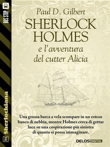 Sherlock Holmes e l'avventura del cutter Alicia ebook by Paul D. Gilbert