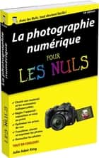Photo numérique pour les Nuls, poche, 16e ebook by Julie ADAIR KING