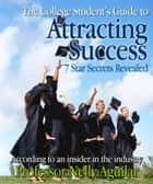The College Student's Guide to Attracting Success ebook by Nelly Aguilar