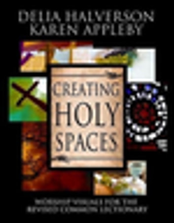 Creating Holy Spaces - Worship Visuals for the Revised Common Lectionary ebook by Karen Appleby,Delia Halverson