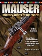 Mauser Military Rifles of the World ebook by Robert W. D. Ball