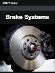 Auto Mechanic - Brake Systems (Mechanics and Hydraulics) - Includes Fundamentals of Wheeled Vehicle Braking Systems, Automotive Brake Systems and the Principles, Construction and Operation of Mechanical and Hydraulic Brake Systems, Air-Hydraulic, and Straight Air-Brake Systems ebook by TSD Training