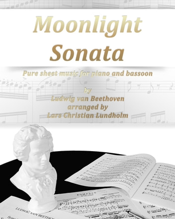 Moonlight Sonata Pure sheet music for piano and bassoon by Ludwig van Beethoven arranged by Lars Christian Lundholm ebook by Pure Sheet Music