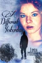 A Different Yesterday ebook by Linda Mooney