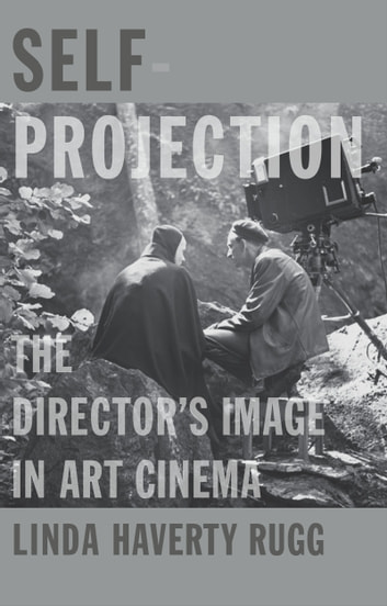 Self-Projection - The Director's Image in Art Cinema ebook by Linda Haverty Rugg