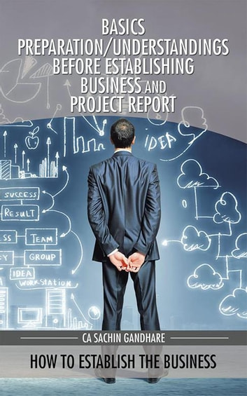 Basics Preparation/Understandings Before Establishing Business and Project Report - How to Establish the Business ebook by CA Sachin Gandhare