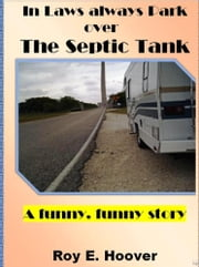 In-Laws always Park over The Septic Tank ebook by Roy E. Hoover