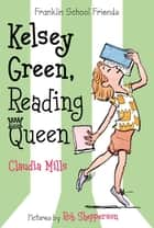 Kelsey Green, Reading Queen ebook by Claudia Mills,Rob Shepperson