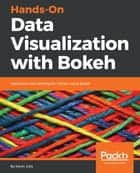 Hands-On Data Visualization with Bokeh - Interactive web plotting for Python using Bokeh ebook by Kevin Jolly