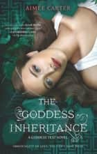 The Goddess Inheritance (The Goddess Series, Book 3) ebook by Aimée Carter
