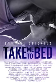 Take Me To Bed: Bedtime Quickies Collection ebook by Alex Grayson, Gianna Gabriela, Lauren Dawes,...
