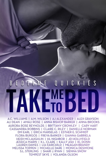 Take Me To Bed: Bedtime Quickies Collection ebook by Alex Grayson,Gianna Gabriela,Lauren Dawes,A.C. Williams,A.M. Wilson,AJ Alexander,Ali Dean,Amali Rose,Anna Bishop Barker,Anna Brooks,Aurora Rose Reynolds,Brittany Crowley,Cary Hart,Cassandra Robbins,Claire C. Riley,Danielle Norman,DM Earl,Erica Marselas,Esther E. Schmidt,Flora Burgos,Freya Barker,Heidi McLaughlin,HL Nighbor,JD Hollyfield,Jessica Marin,K.L. Clare,Kally Ash,KL Donn,Lia Fairchild,Meagan Brandy,Melissa Toppen,Michelle Dare,Monica DeSimone,S.L. Sterling,S.R. Grey,Shari J. Ryan,Sienna Snow,Tempest Skye,Yolanda Olson