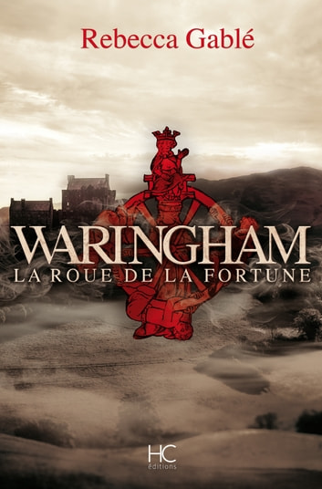 Waringham - tome 1 La roue de la fortune eBook by Rebecca Gable