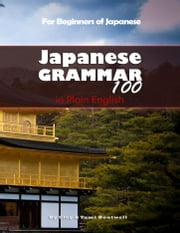 Japanese Grammar 100 in Plain English ebook by Clay Boutwell,Yumi Boutwell