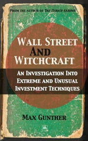 Wall Street and Witchcraft - An investigation into extreme and unusual investment techniques ebook by Max Gunther