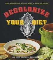 Decolonize Your Diet - Plant-Based Mexican-American Recipes for Health and Healing ebook by Luz Calvo,Catriona Rueda Esquibel