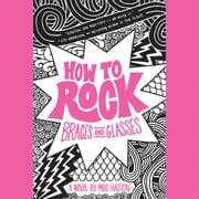 How to Rock Braces and Glasses audiobook by Meg Haston