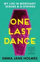 One Last Dance - My Life in Mortuary Scrubs and G-strings ebook by Emma Jane Holmes