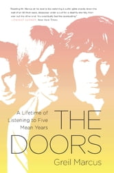 The Doors - A Lifetime of Listening to Five Mean Years ebook by Greil Marcus