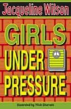 Girls Under Pressure ebook by Jacqueline Wilson, Nick Sharratt