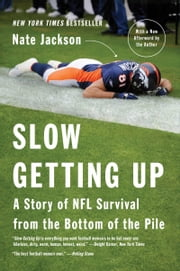 Slow Getting Up - A Story of NFL Survival from the Bottom of the Pile ebook by Nate Jackson