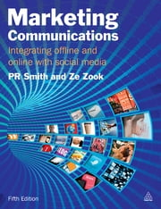 Marketing Communications - Integrating Offline and Online with Social Media ebook by Ze Zook,PR Smith