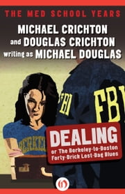 Dealing or The Berkeley-to-Boston Forty-Brick Lost-Bag Blues - Or, The Berkeley-to-Boston Forty-Brick Lost-Bag Blues ebook by Michael Crichton,Douglas Crichton,Michael Douglas